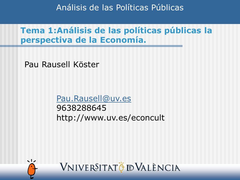 Análisis de las Políticas Públicas Pau Rausell Köster Pau.Rausell@uv.es 9638288645 http://www.uv.es/econcult Tema 1:Análisis de las políticas públicas