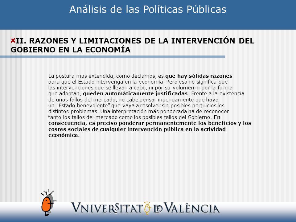 Análisis de las Políticas Públicas II. RAZONES Y LIMITACIONES DE LA INTERVENCIÓN DEL GOBIERNO EN LA ECONOMÍA La postura más extendida, como decíamos,