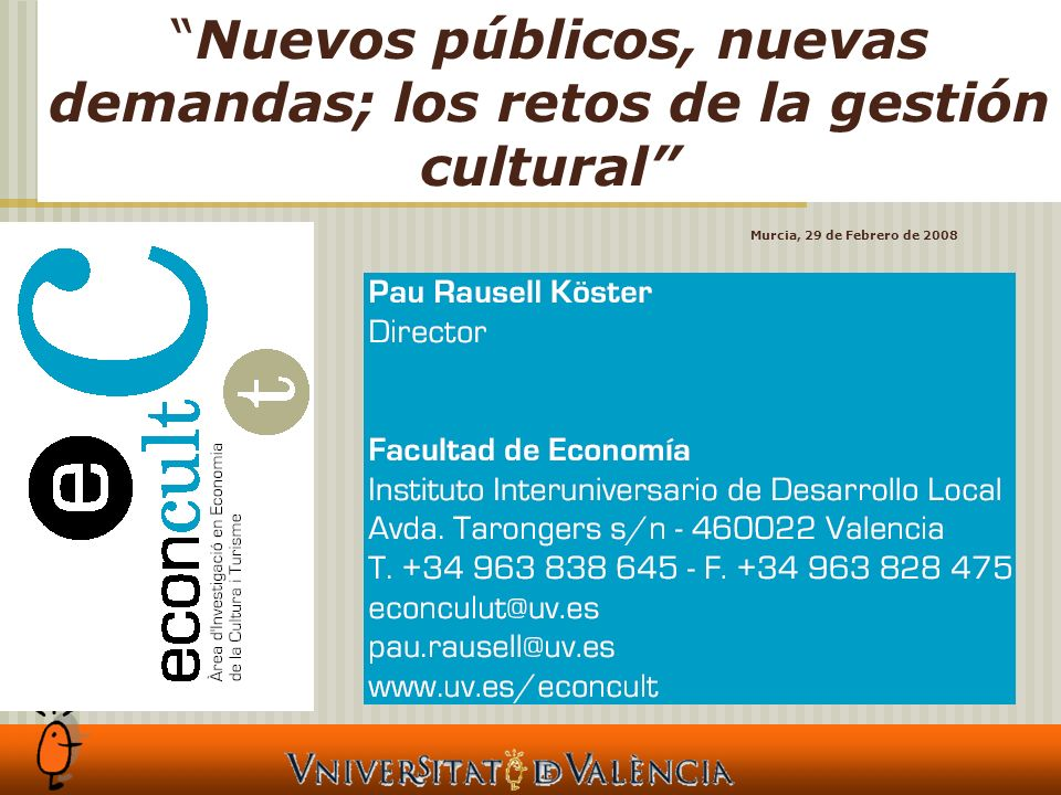Nuevos públicos, nuevas demandas; los retos de la gestión cultural Murcia, 29 de Febrero de 2008