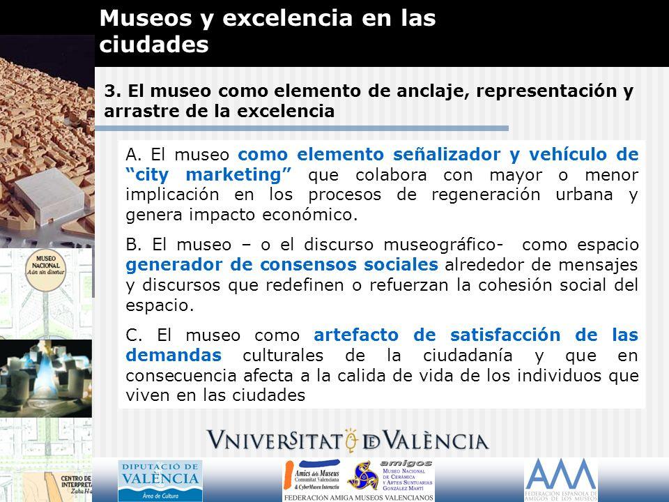 3. El museo como elemento de anclaje, representación y arrastre de la excelencia Museos y excelencia en las ciudades A. El museo como elemento señaliz