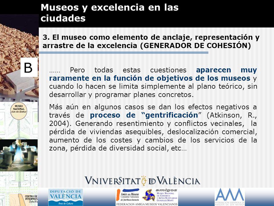 3. El museo como elemento de anclaje, representación y arrastre de la excelencia (GENERADOR DE COHESIÓN) Museos y excelencia en las ciudades B …… Pero