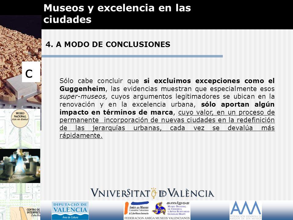 4. A MODO DE CONCLUSIONES Museos y excelencia en las ciudades c Sólo cabe concluir que si excluimos excepciones como el Guggenheim, las evidencias mue