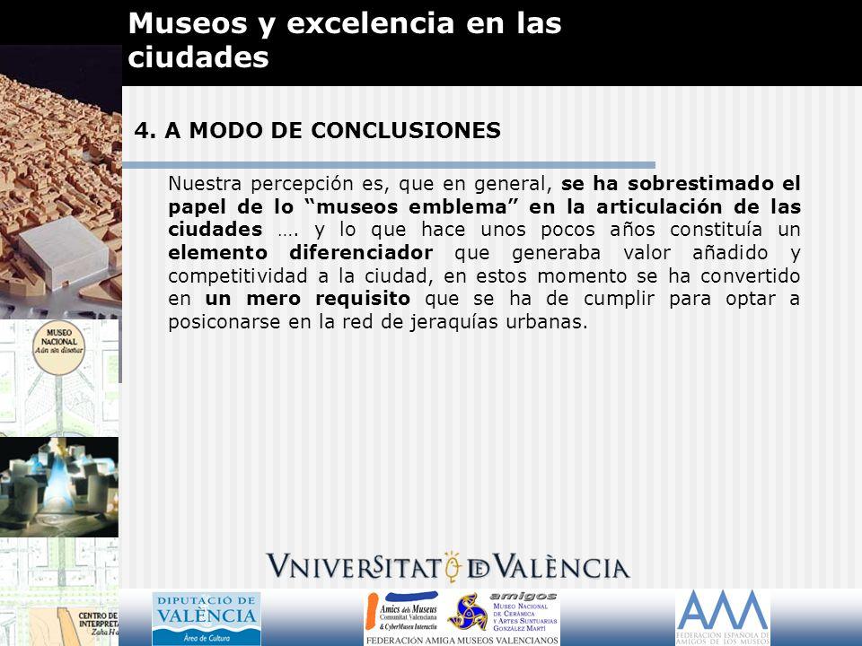 4. A MODO DE CONCLUSIONES Museos y excelencia en las ciudades Nuestra percepción es, que en general, se ha sobrestimado el papel de lo museos emblema