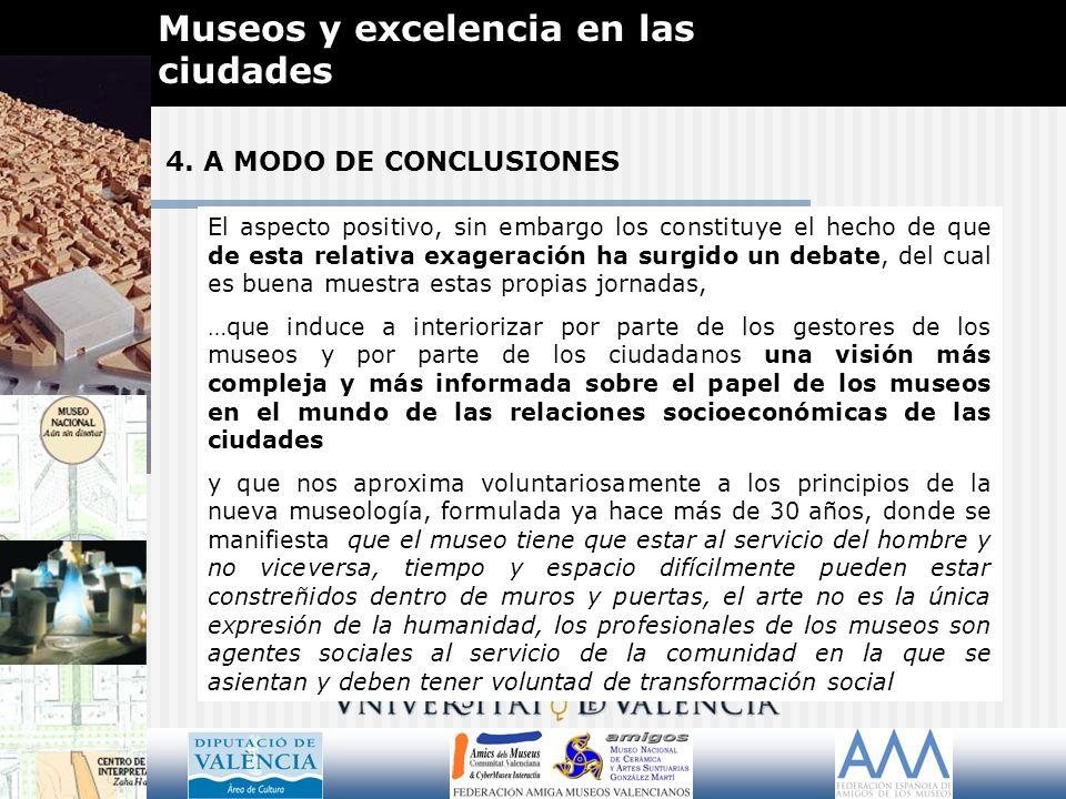 4. A MODO DE CONCLUSIONES Museos y excelencia en las ciudades El aspecto positivo, sin embargo los constituye el hecho de que de esta relativa exagera