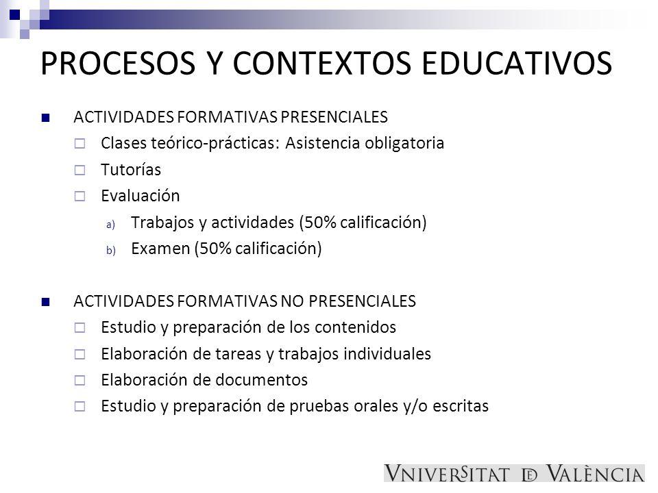 PROCESOS Y CONTEXTOS EDUCATIVOS ACTIVIDADES FORMATIVAS PRESENCIALES Clases teórico-prácticas: Asistencia obligatoria Tutorías Evaluación a) Trabajos y