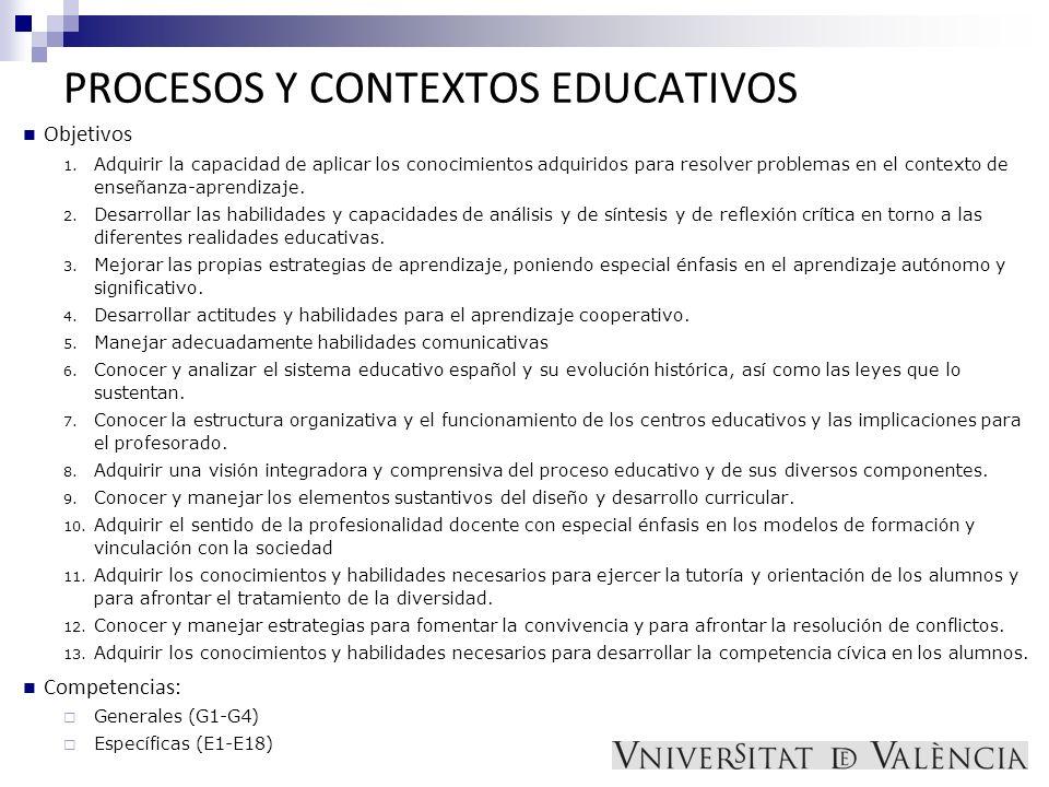 PROCESOS Y CONTEXTOS EDUCATIVOS Objetivos 1. Adquirir la capacidad de aplicar los conocimientos adquiridos para resolver problemas en el contexto de e