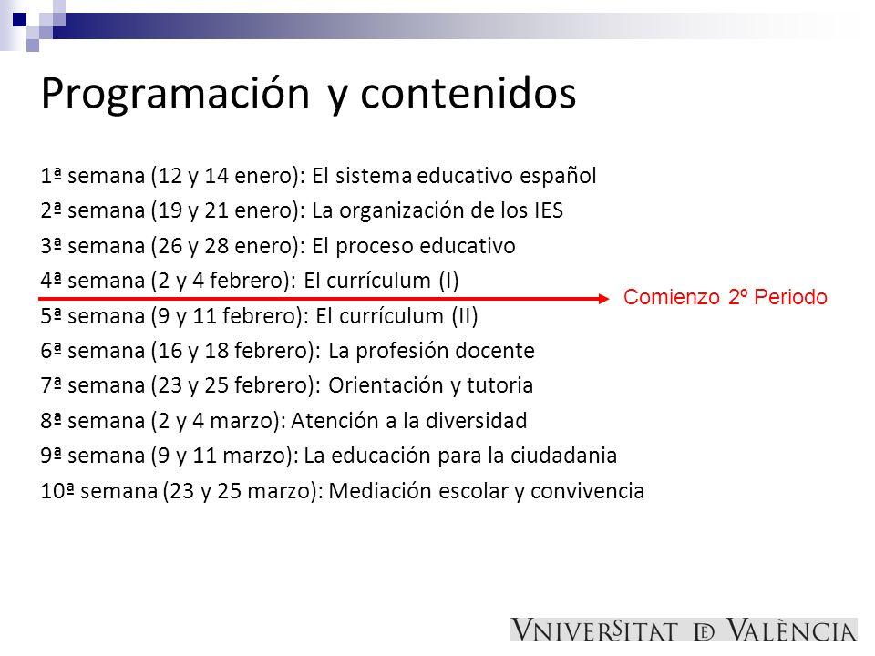 Programación y contenidos 1ª semana (12 y 14 enero): El sistema educativo español 2ª semana (19 y 21 enero): La organización de los IES 3ª semana (26
