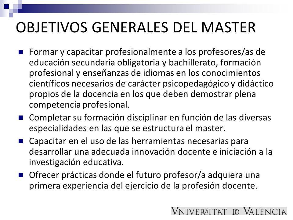 OBJETIVOS GENERALES DEL MASTER Formar y capacitar profesionalmente a los profesores/as de educación secundaria obligatoria y bachillerato, formación p