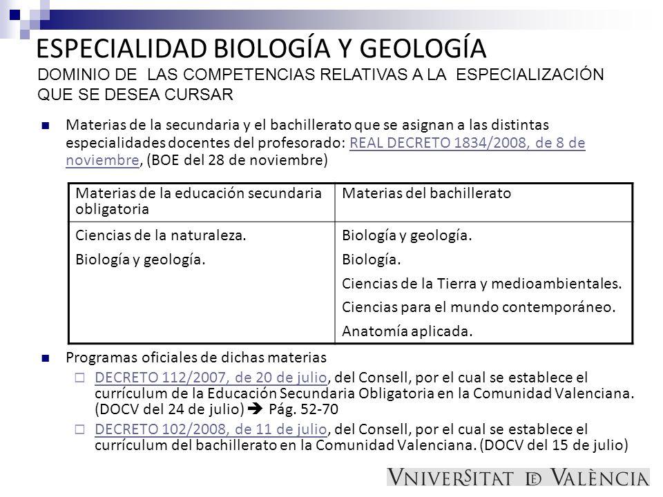 ESPECIALIDAD BIOLOGÍA Y GEOLOGÍA Materias de la secundaria y el bachillerato que se asignan a las distintas especialidades docentes del profesorado: R