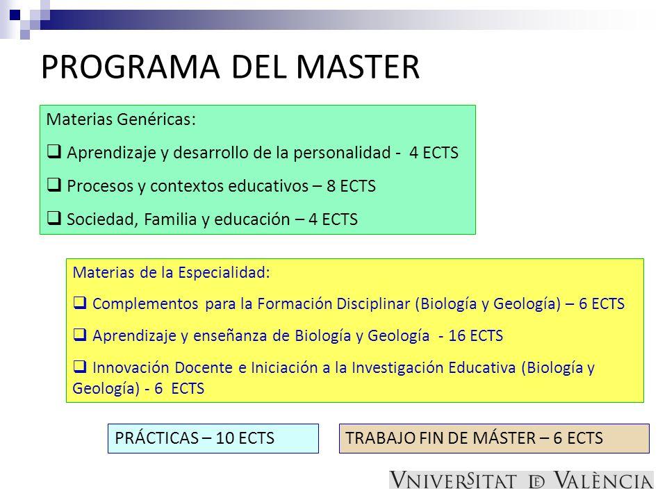 Materias Genéricas: Aprendizaje y desarrollo de la personalidad - 4 ECTS Procesos y contextos educativos – 8 ECTS Sociedad, Familia y educación – 4 EC