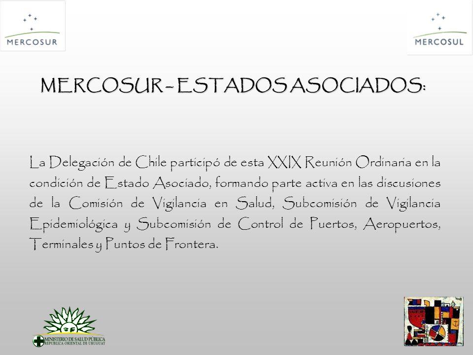 MERCOSUR – ESTADOS ASOCIADOS: La Delegación de Chile participó de esta XXIX Reunión Ordinaria en la condición de Estado Asociado, formando parte activa en las discusiones de la Comisión de Vigilancia en Salud, Subcomisión de Vigilancia Epidemiológica y Subcomisión de Control de Puertos, Aeropuertos, Terminales y Puntos de Frontera.