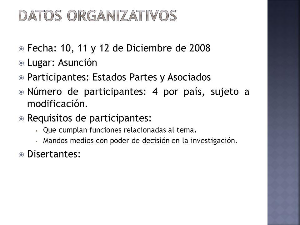Fecha: 10, 11 y 12 de Diciembre de 2008 Lugar: Asunción Participantes: Estados Partes y Asociados Número de participantes: 4 por país, sujeto a modificación.
