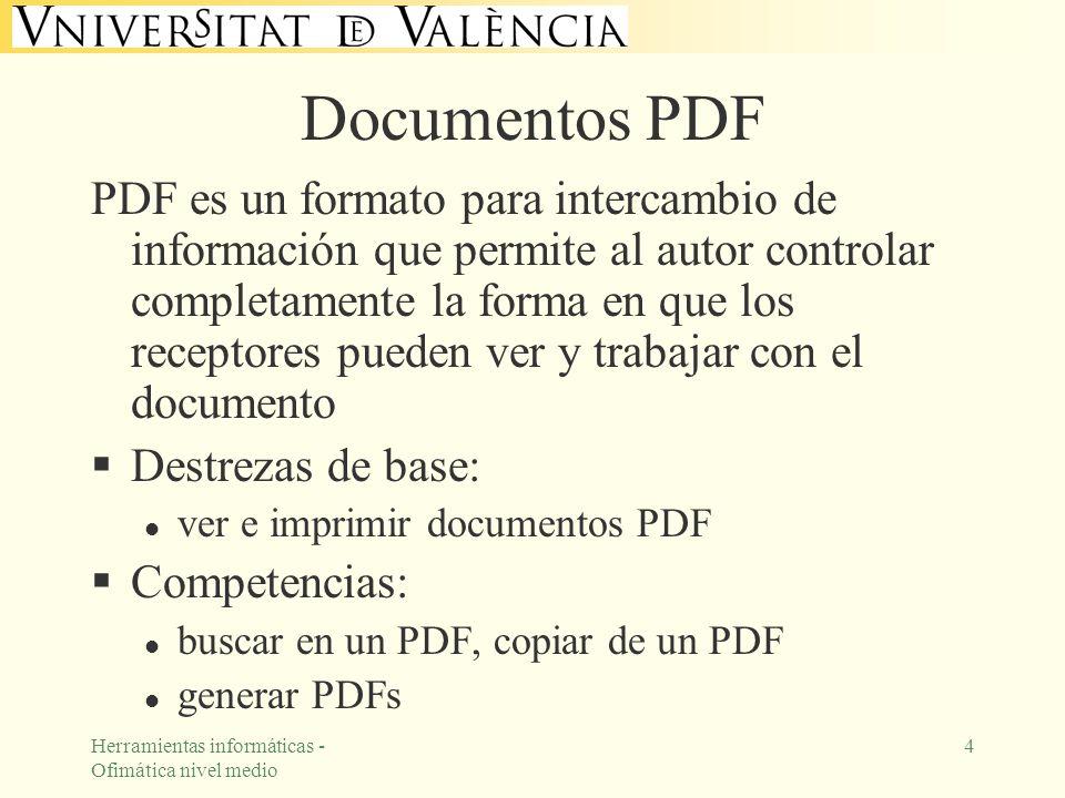 Herramientas informáticas - Ofimática nivel medio 4 Documentos PDF PDF es un formato para intercambio de información que permite al autor controlar co