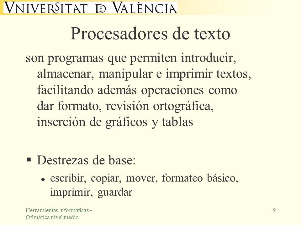 Herramientas informáticas - Ofimática nivel medio 5 Procesadores de texto son programas que permiten introducir, almacenar, manipular e imprimir texto