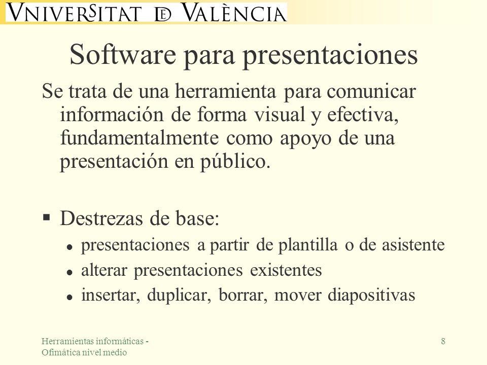 Herramientas informáticas - Ofimática nivel medio 8 Software para presentaciones Se trata de una herramienta para comunicar información de forma visua