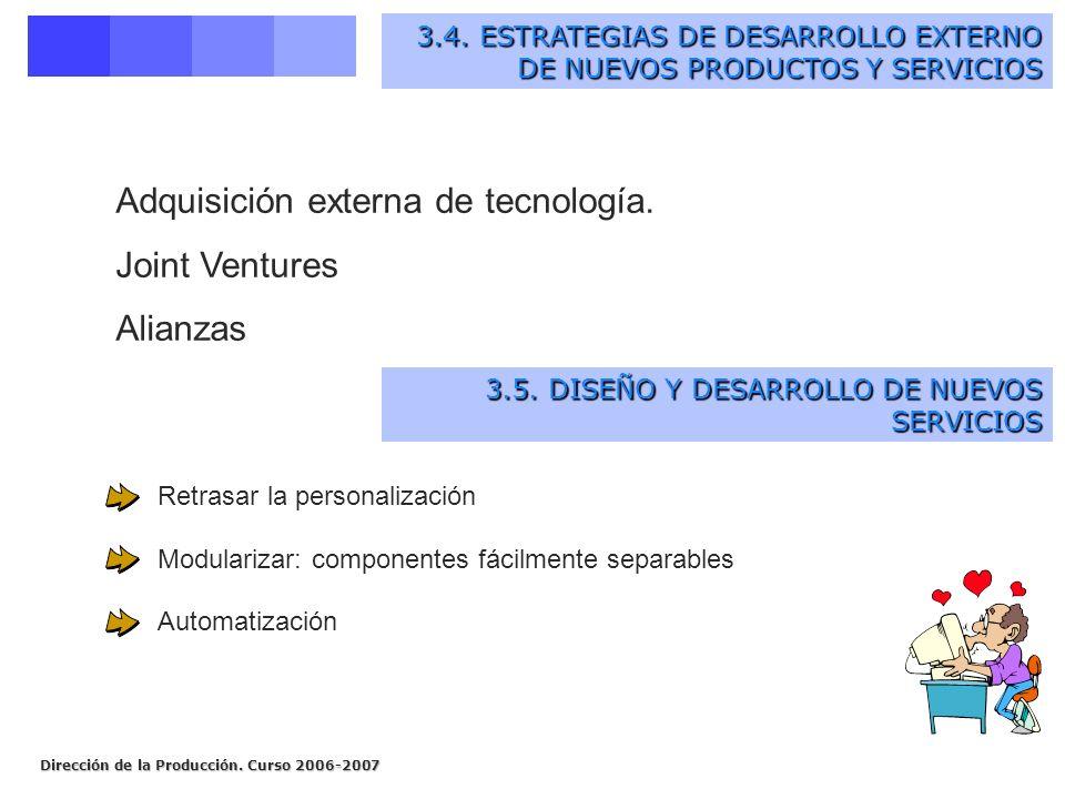 Dirección de la Producción. Curso 2006-2007 Retrasar la personalización Modularizar: componentes fácilmente separables Automatización 3.4. ESTRATEGIAS