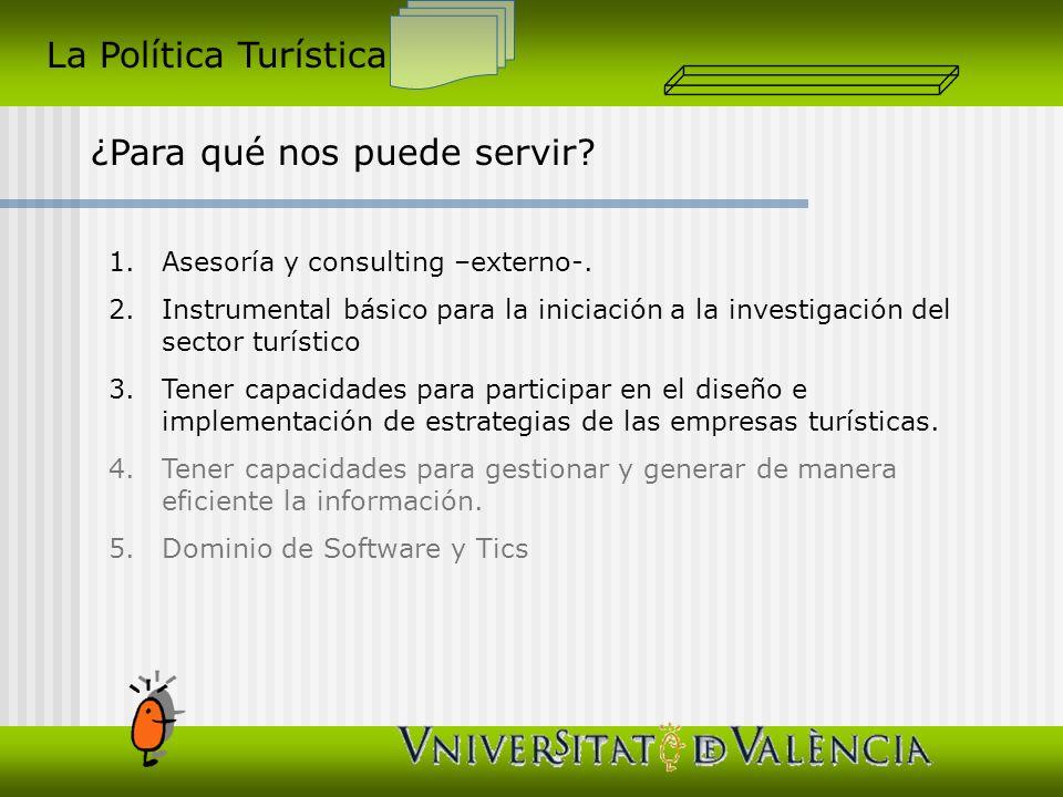 La Política Turística ¿Para qué nos puede servir? 1.Asesoría y consulting –externo-. 2.Instrumental básico para la iniciación a la investigación del s