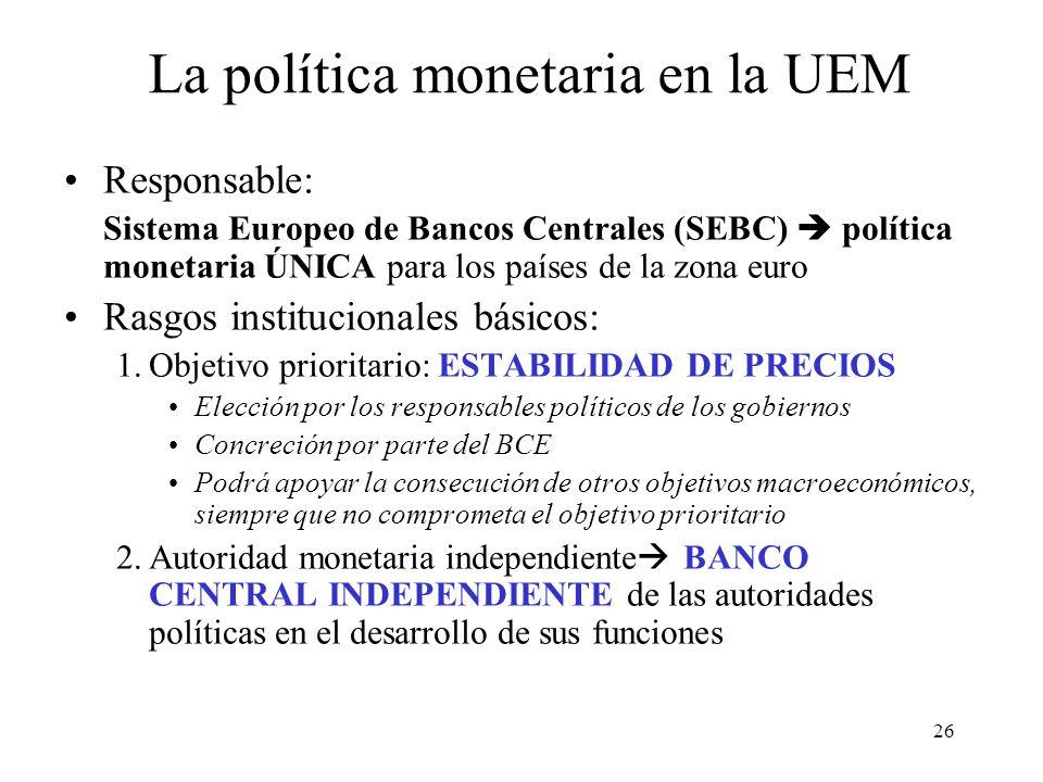 26 Responsable: Sistema Europeo de Bancos Centrales (SEBC) política monetaria ÚNICA para los países de la zona euro Rasgos institucionales básicos: 1.