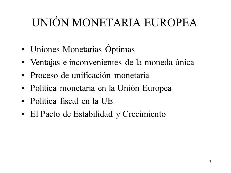 3 UNIÓN MONETARIA EUROPEA Uniones Monetarias Óptimas Ventajas e inconvenientes de la moneda única Proceso de unificación monetaria Política monetaria