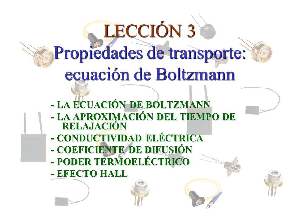 LECCIÓN 3 Propiedades de transporte: ecuación de Boltzmann - LA ECUACIÓN DE BOLTZMANN - LA APROXIMACIÓN DEL TIEMPO DE RELAJACIÓN - CONDUCTIVIDAD ELÉCT