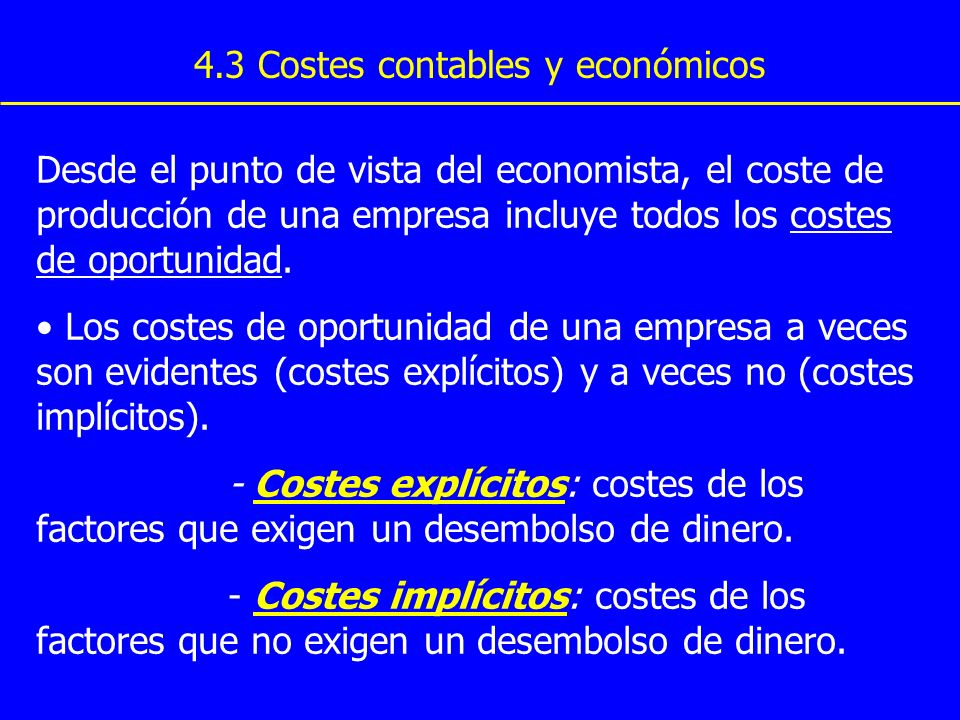 Desde el punto de vista del economista, el coste de producción de una empresa incluye todos los costes de oportunidad. Los costes de oportunidad de un