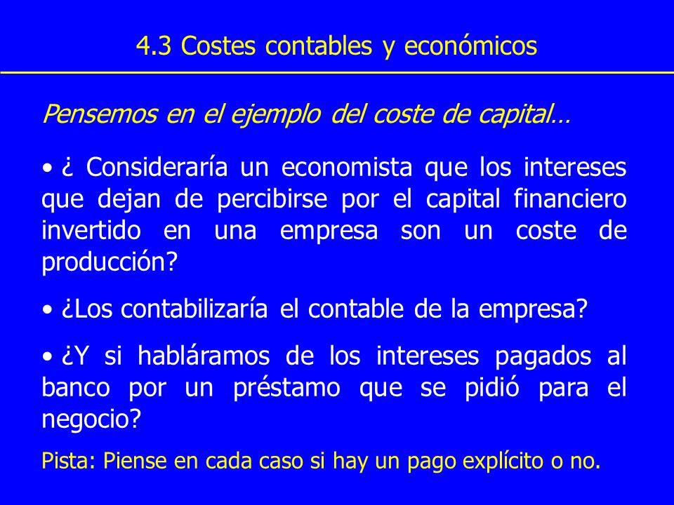 4.3 Costes contables y económicos ¿ Consideraría un economista que los intereses que dejan de percibirse por el capital financiero invertido en una em