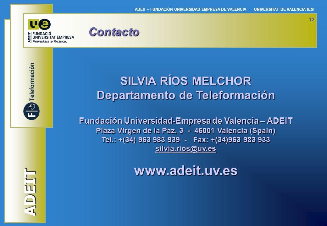ADEIT ADEIT – FUNDACIÓN UNIVERSIDAD-EMPRESA DE VALENCIA - UNIVERSITAT DE VALENCIA (ES) 12 Contacto SILVIA RÍOS MELCHOR Departamento de Teleformación F