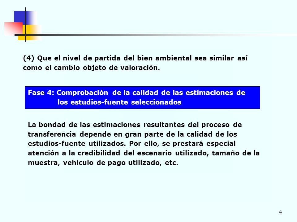 4 (4) Que el nivel de partida del bien ambiental sea similar así como el cambio objeto de valoración.