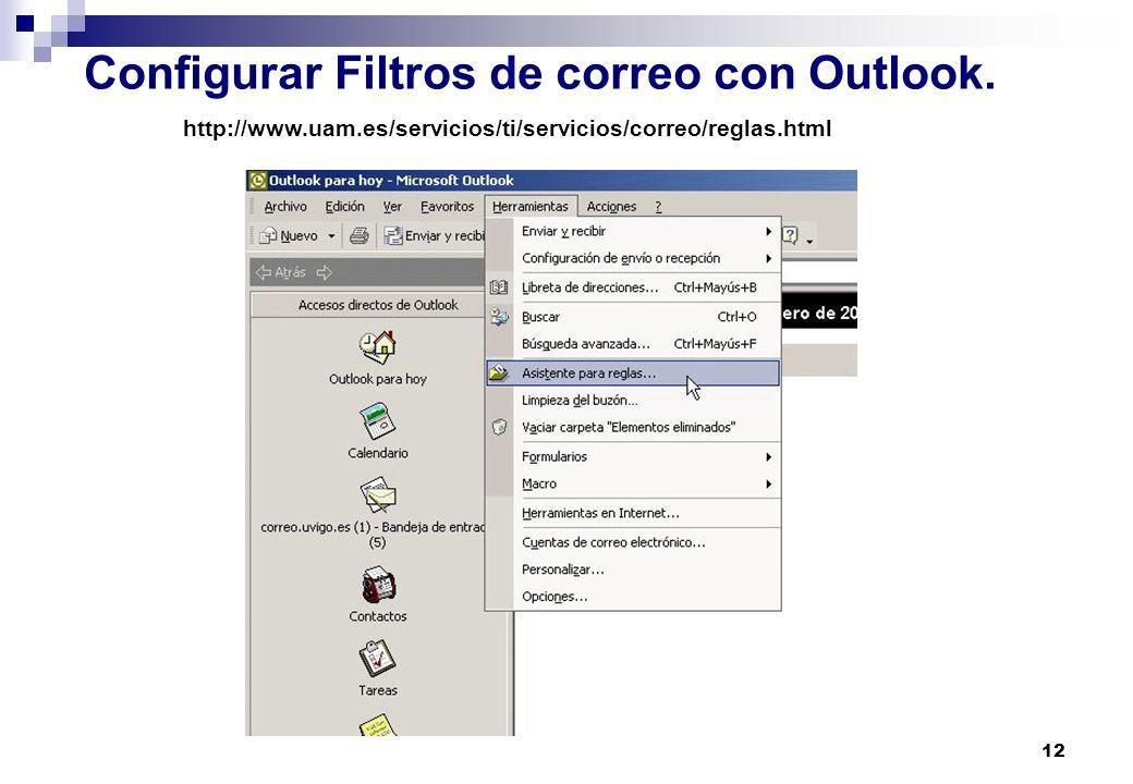 12 Configurar Filtros de correo con Outlook. http://www.uam.es/servicios/ti/servicios/correo/reglas.html