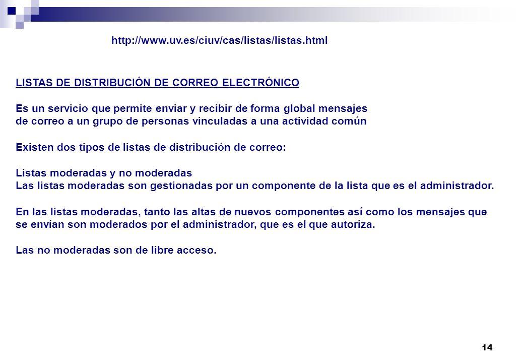 14 LISTAS DE DISTRIBUCIÓN DE CORREO ELECTRÓNICO Es un servicio que permite enviar y recibir de forma global mensajes de correo a un grupo de personas