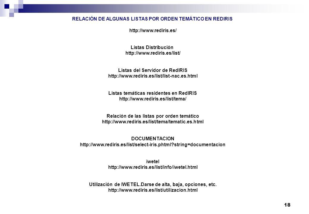 18 RELACIÓN DE ALGUNAS LISTAS POR ORDEN TEMÁTICO EN REDIRIS http://www.rediris.es/ Listas Distribución http://www.rediris.es/list/ Listas del Servidor