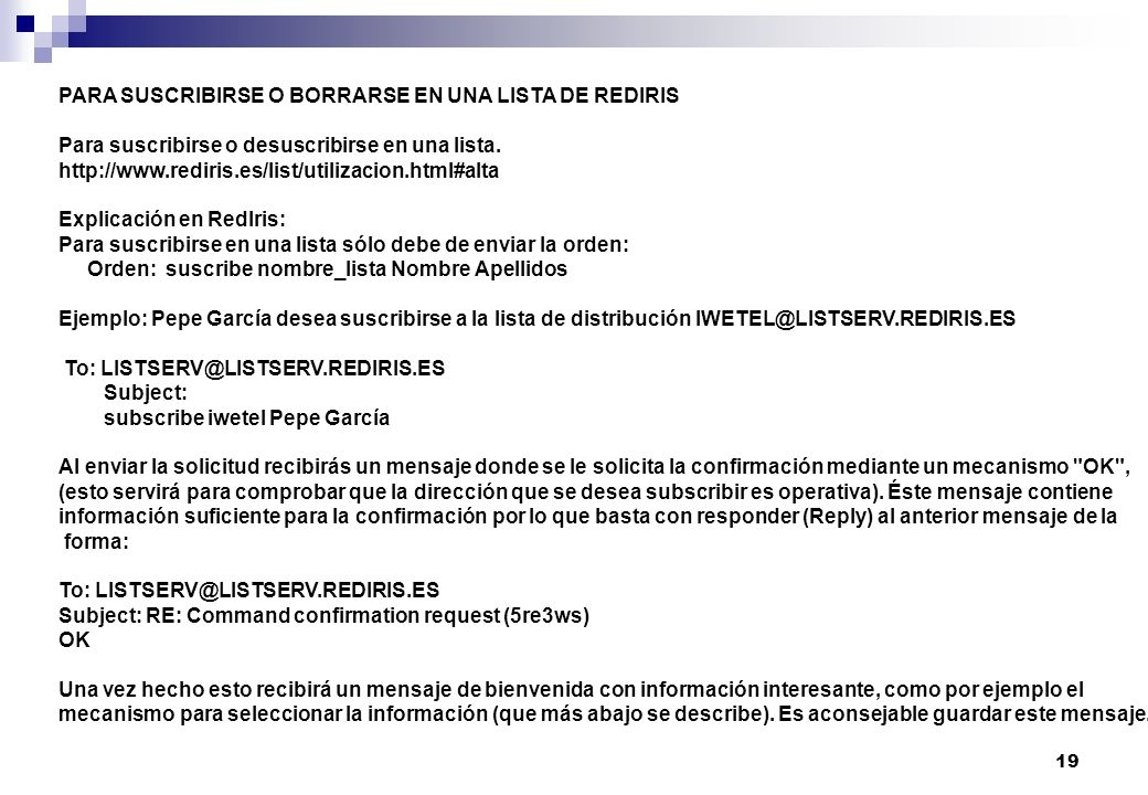 19 PARA SUSCRIBIRSE O BORRARSE EN UNA LISTA DE REDIRIS Para suscribirse o desuscribirse en una lista. http://www.rediris.es/list/utilizacion.html#alta