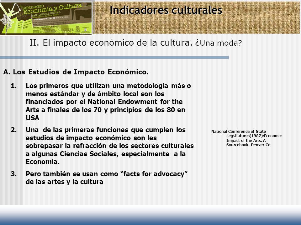 Indicadores culturales II. El impacto económico de la cultura. ¿ Una moda? A. Los Estudios de Impacto Económico. 1.Los primeros que utilizan una metod