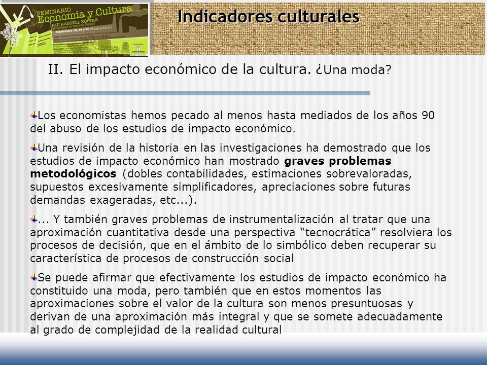 Indicadores culturales II. El impacto económico de la cultura. ¿ Una moda? Los economistas hemos pecado al menos hasta mediados de los años 90 del abu