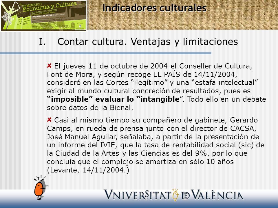 I.Contar cultura. Ventajas y limitaciones El jueves 11 de octubre de 2004 el Conseller de Cultura, Font de Mora, y según recoge EL PAÍS de 14/11/2004,
