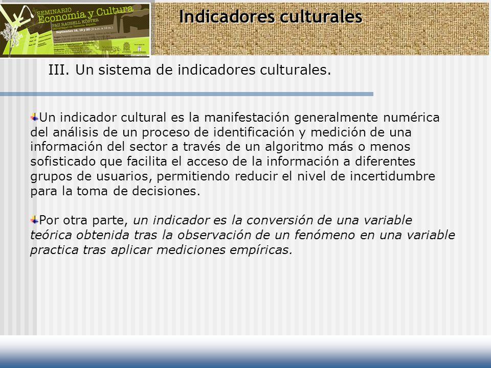 Indicadores culturales III. Un sistema de indicadores culturales. Un indicador cultural es la manifestación generalmente numérica del análisis de un p