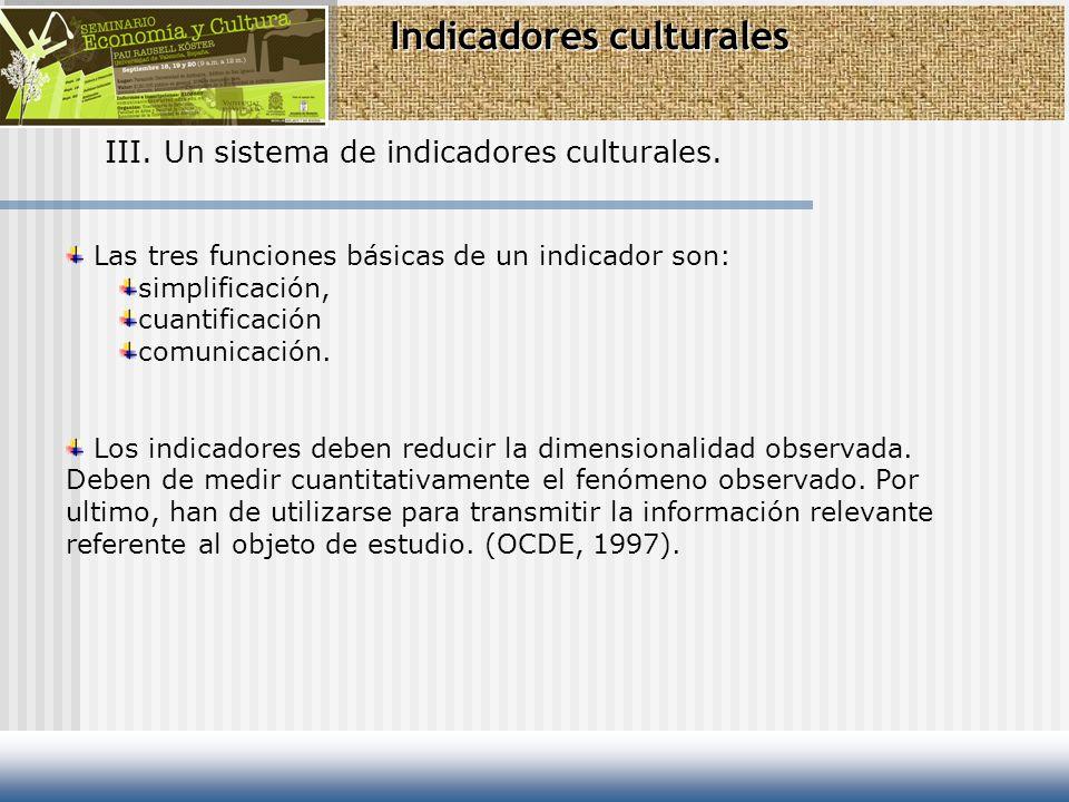 Indicadores culturales III. Un sistema de indicadores culturales. Las tres funciones básicas de un indicador son: simplificación, cuantificación comun