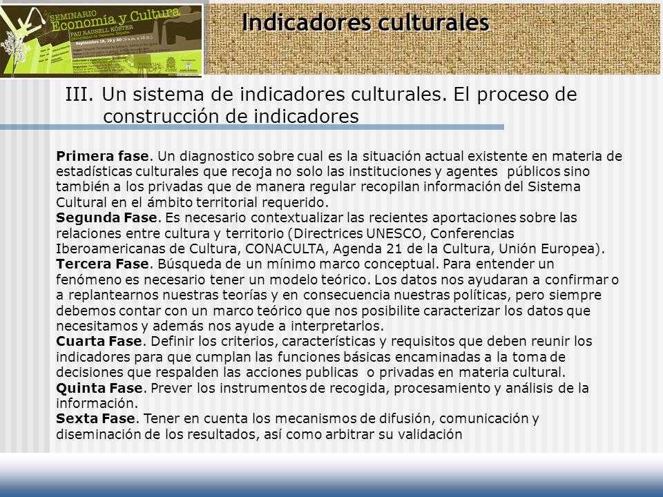 Indicadores culturales III. Un sistema de indicadores culturales. El proceso de construcción de indicadores Primera fase. Un diagnostico sobre cual es