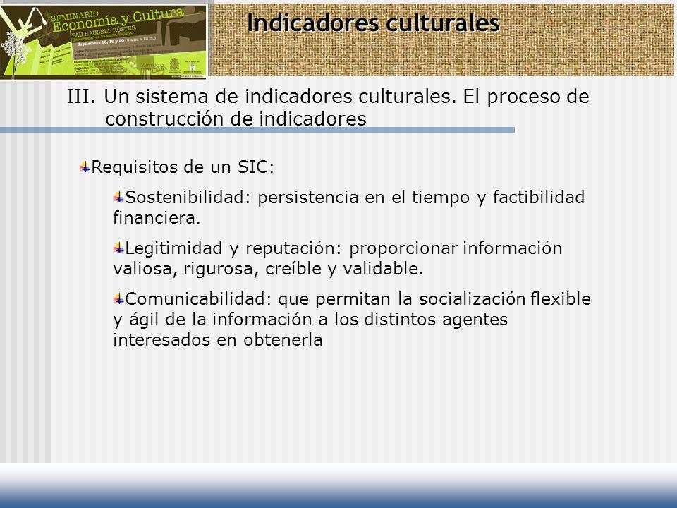 Indicadores culturales III. Un sistema de indicadores culturales. El proceso de construcción de indicadores Requisitos de un SIC: Sostenibilidad: pers