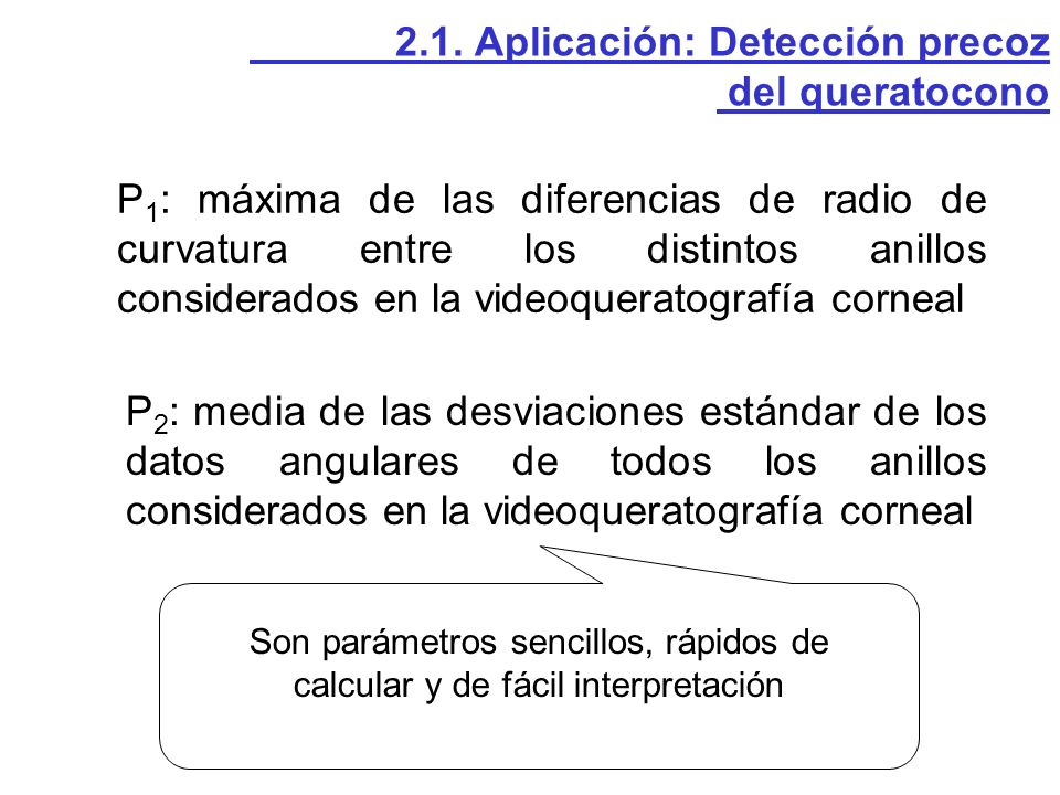 P 1 : máxima de las diferencias de radio de curvatura entre los distintos anillos considerados en la videoqueratografía corneal P 2 : media de las des