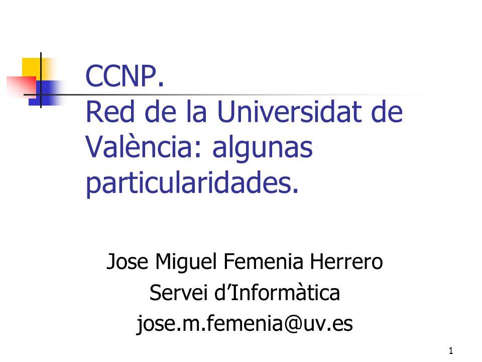1 CCNP. Red de la Universidat de València: algunas particularidades. Jose Miguel Femenia Herrero Servei dInformàtica jose.m.femenia@uv.es