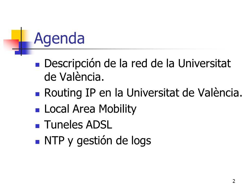 2 Agenda Descripción de la red de la Universitat de València. Routing IP en la Universitat de València. Local Area Mobility Tuneles ADSL NTP y gestión