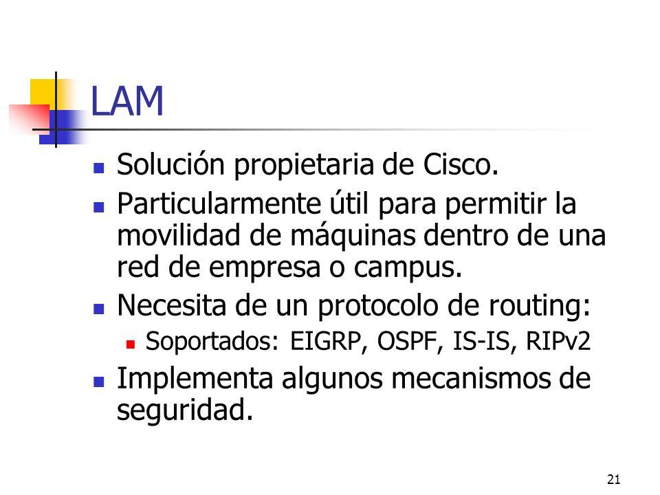 21 LAM Solución propietaria de Cisco. Particularmente útil para permitir la movilidad de máquinas dentro de una red de empresa o campus. Necesita de u