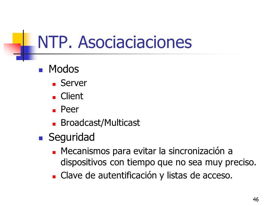 46 NTP. Asociaciaciones Modos Server Client Peer Broadcast/Multicast Seguridad Mecanismos para evitar la sincronización a dispositivos con tiempo que