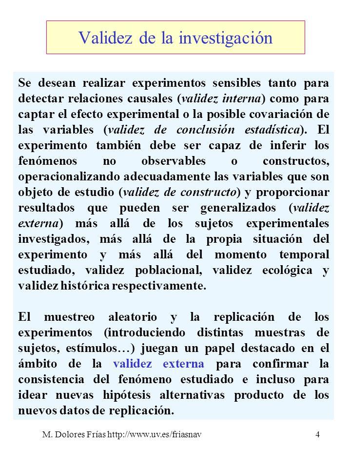 M. Dolores Frías http://www.uv.es/friasnav4 Se desean realizar experimentos sensibles tanto para detectar relaciones causales (validez interna) como p