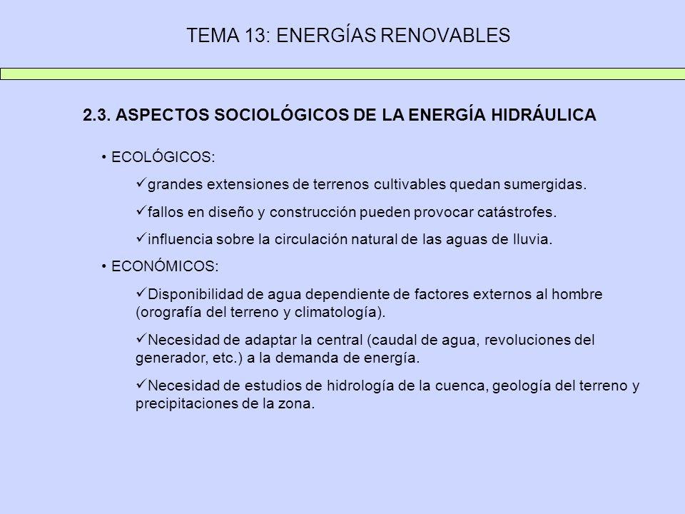 2.3. ASPECTOS SOCIOLÓGICOS DE LA ENERGÍA HIDRÁULICA ECOLÓGICOS: grandes extensiones de terrenos cultivables quedan sumergidas. fallos en diseño y cons