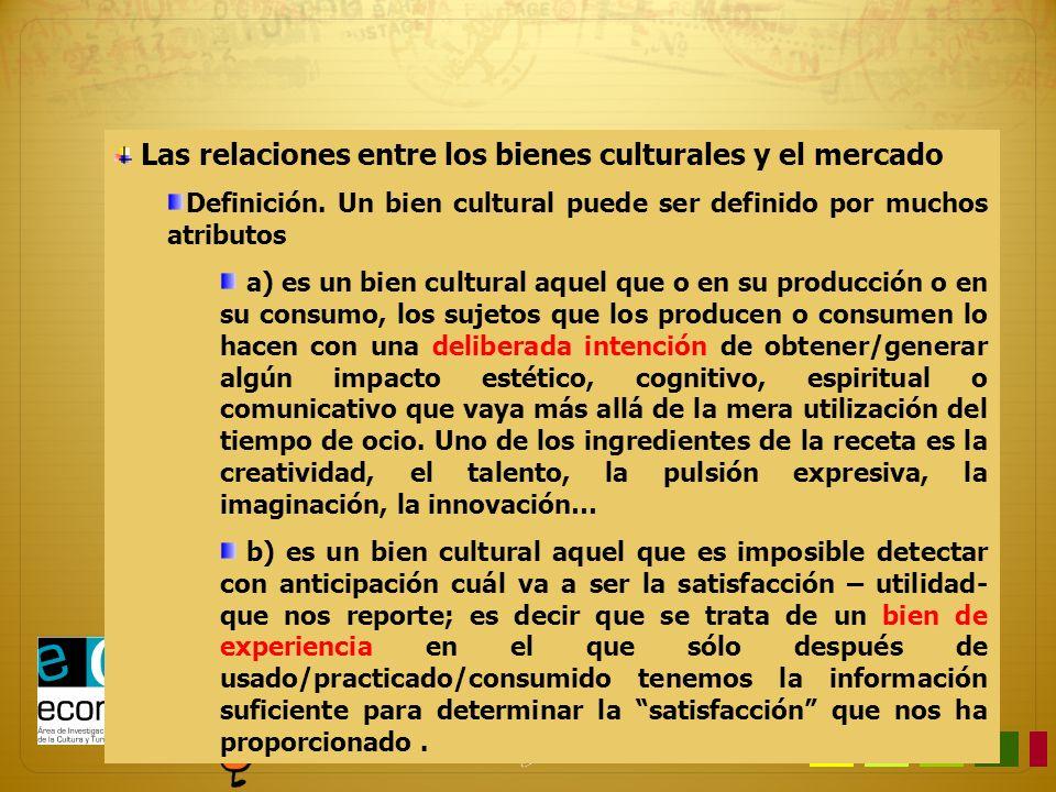 Las relaciones entre los bienes culturales y el mercado Definición. Un bien cultural puede ser definido por muchos atributos a) es un bien cultural aq