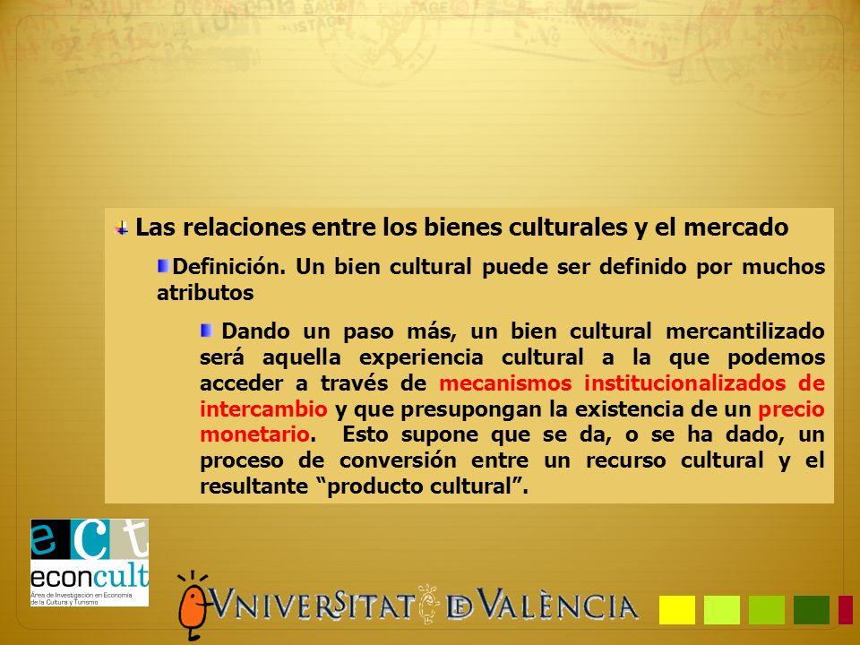 Las relaciones entre los bienes culturales y el mercado Definición. Un bien cultural puede ser definido por muchos atributos Dando un paso más, un bie