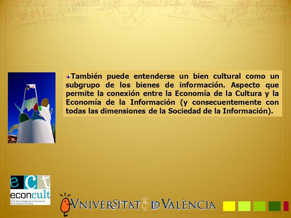 También puede entenderse un bien cultural como un subgrupo de los bienes de información. Aspecto que permite la conexión entre la Economía de la Cultu