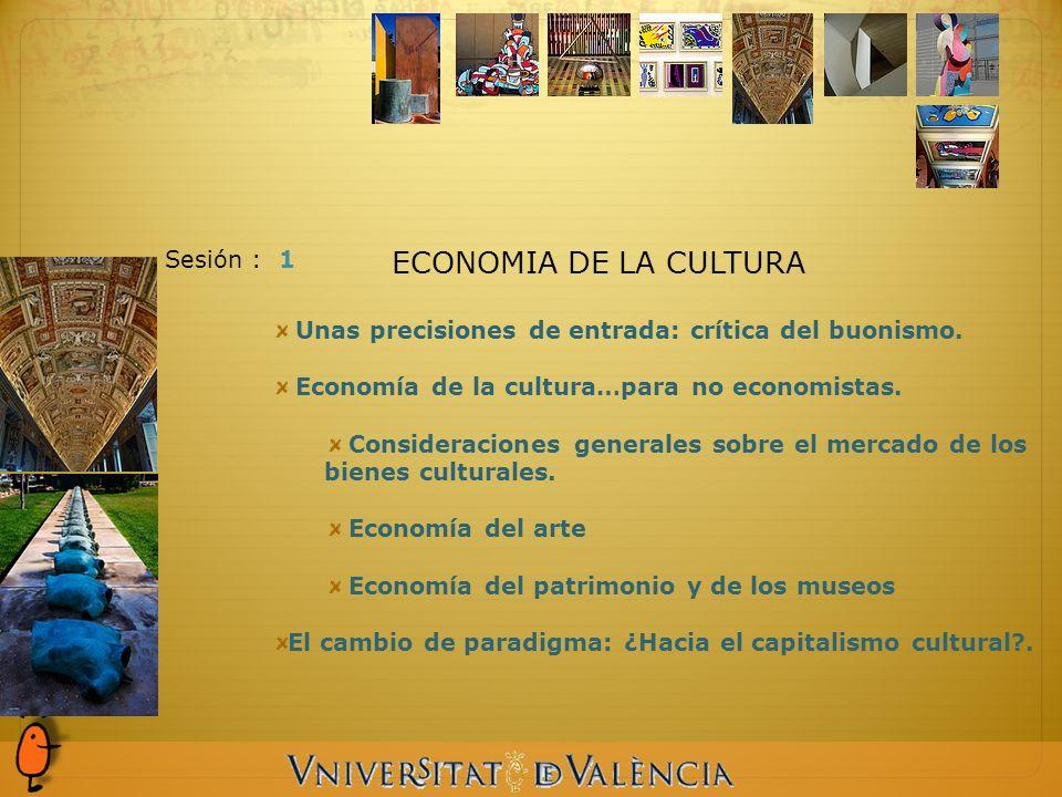 Sesión : 1 Unas precisiones de entrada: crítica del buonismo. Economía de la cultura…para no economistas. Consideraciones generales sobre el mercado d